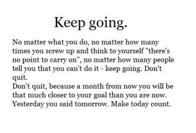 KEEP GOING. DO NOT QUIT.